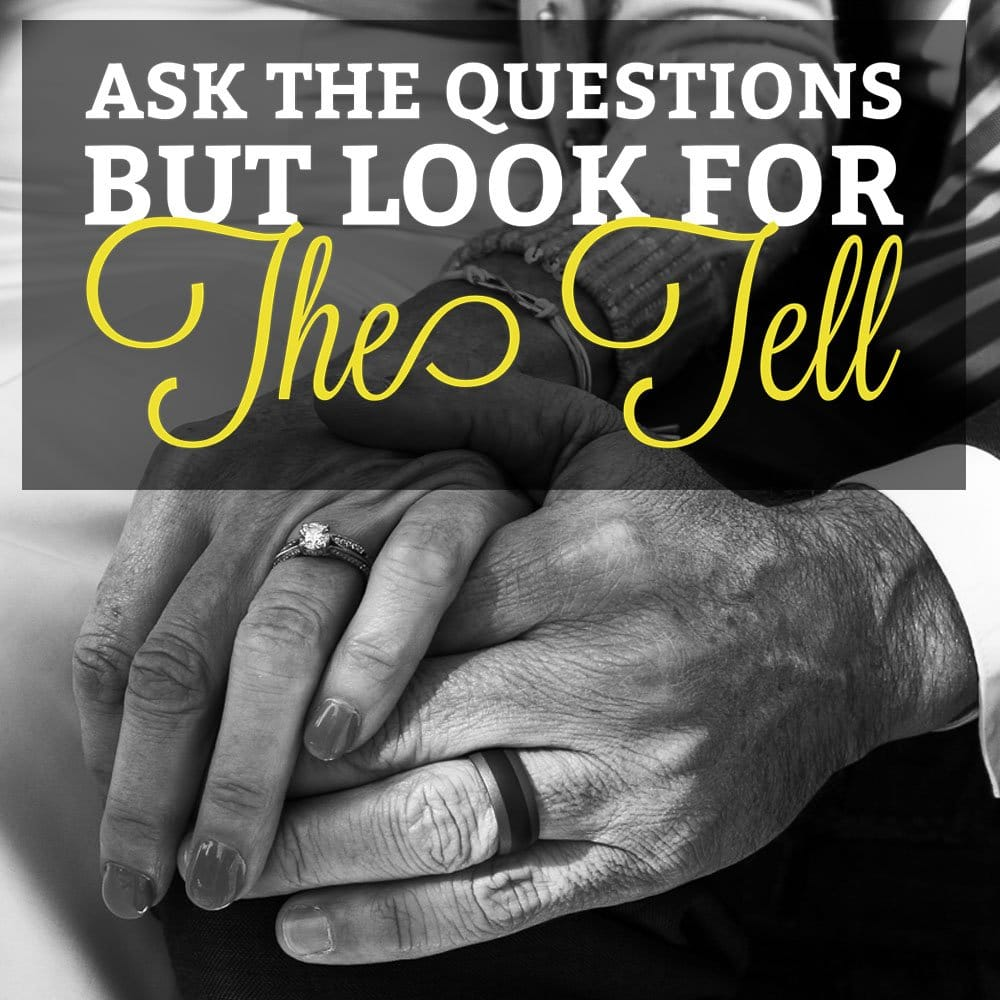 Ask the Questions, but Look for the Tell