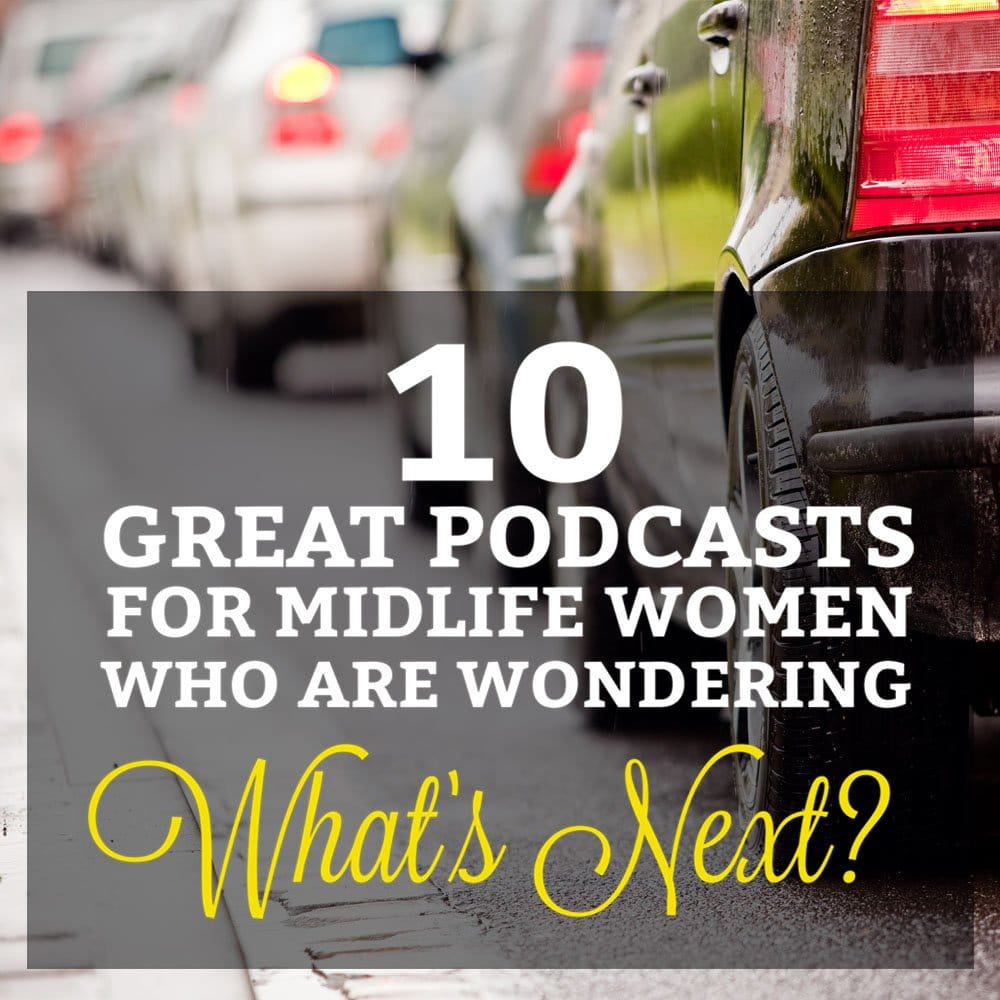 Looking to Reinvent Your Life in Midlife? Try Listening to These 10 Pocasts