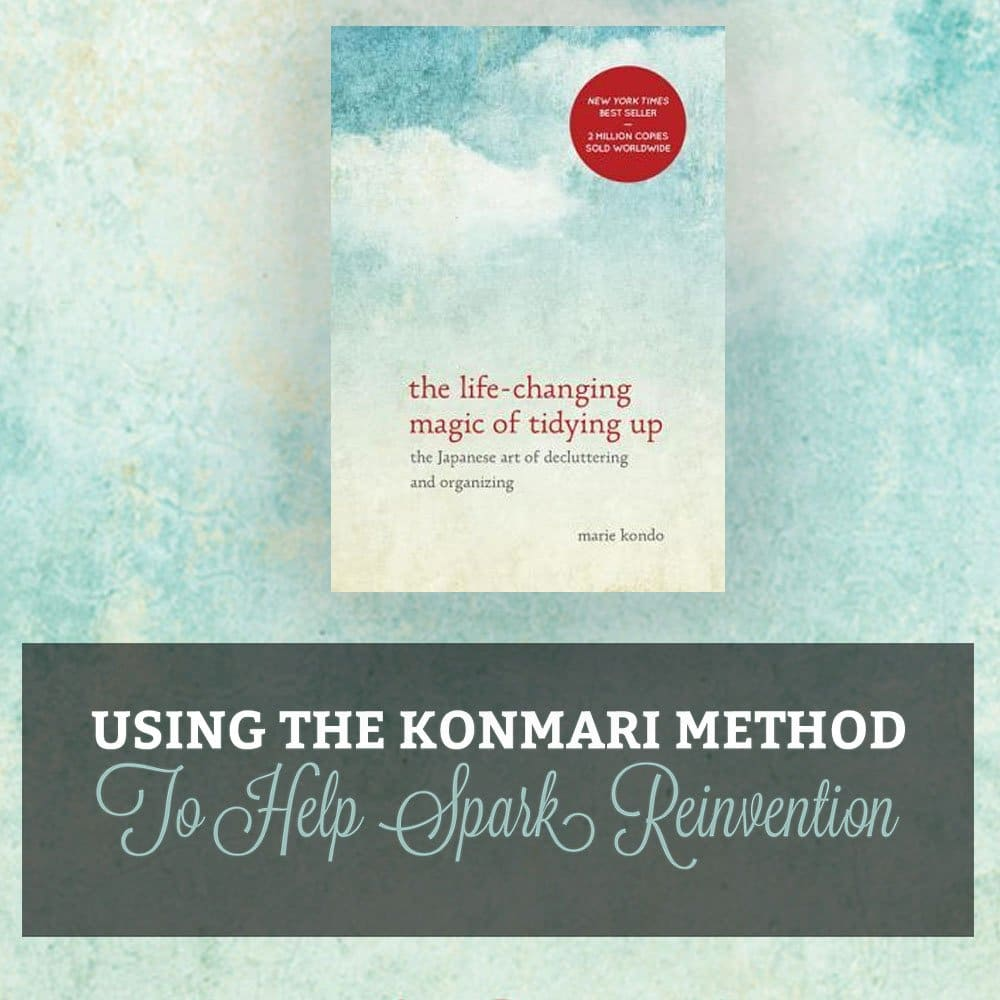 The Life-Changing Magic of Tidying Up – Using the KonMari Method to Create a Space for Reinvention