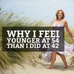 Why I Feel Younger Now at 54 Than I Did at 42