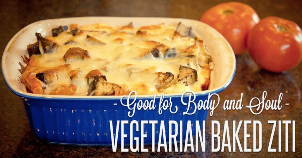 Good for the Body and Soul: Vegetarian Baked Ziti and Eggplant and Onions