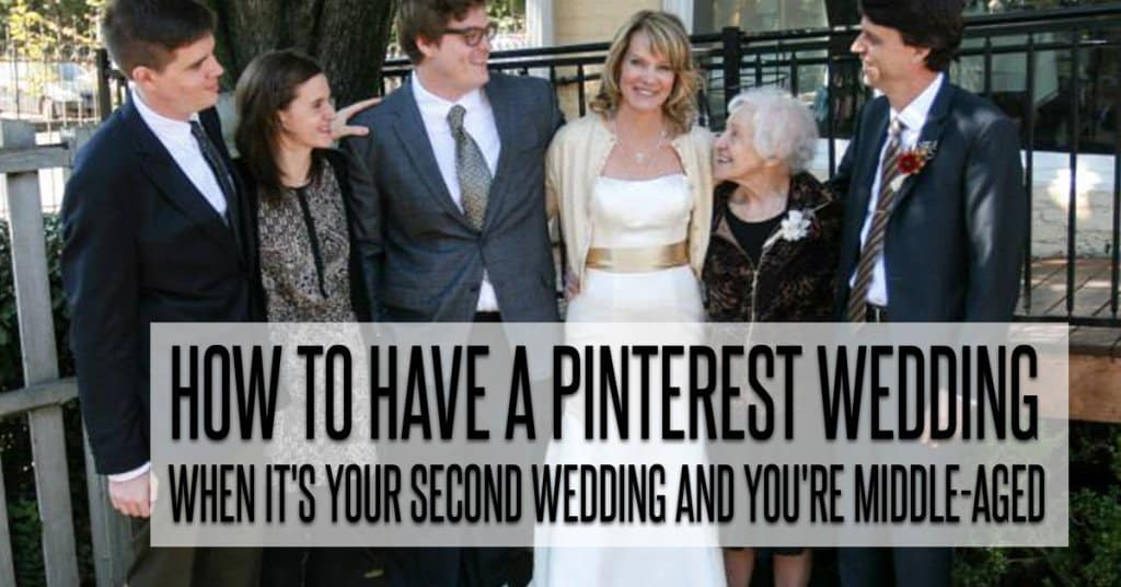 How to Have a Pinterest Wedding When It's Your Second Wedding and You're Middle-Aged