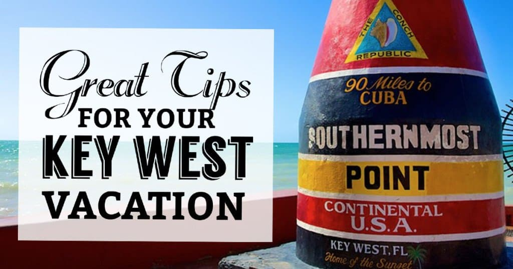 Vacationing in Key West? Here are Some Great Tips (and Pics!) for Your Trip