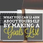 What You Can Learn About Yourself by Making a Goals List