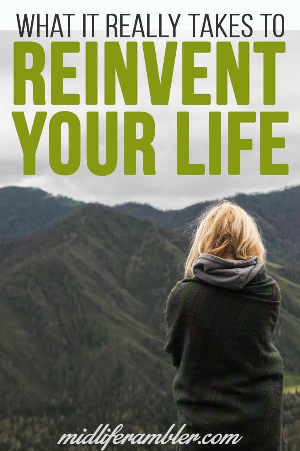 What does it really take to reinvent yourself and change your life? Here's some real talk from a woman who has reinvented her life multiple times.