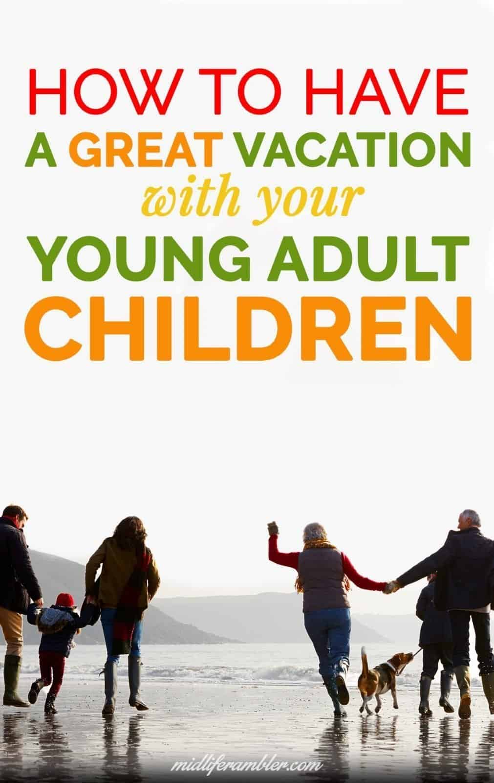 How to Plan a Successful Family Vacation with Your College Student and Young Adult Children 2