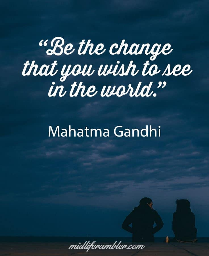 Be the change that you wish to see in the world - why focusing on your own needs isn't selfish