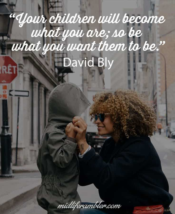 Your children will become what you are; so be what you want them to be - why it's not selfish to focus on your own needs