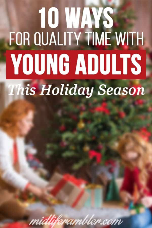You may need to plan ahead a bit, but you and your grown children can create some new family memories and even get closer during the holidays. Here are some tips to spend quality time with your young adult over the holidays.