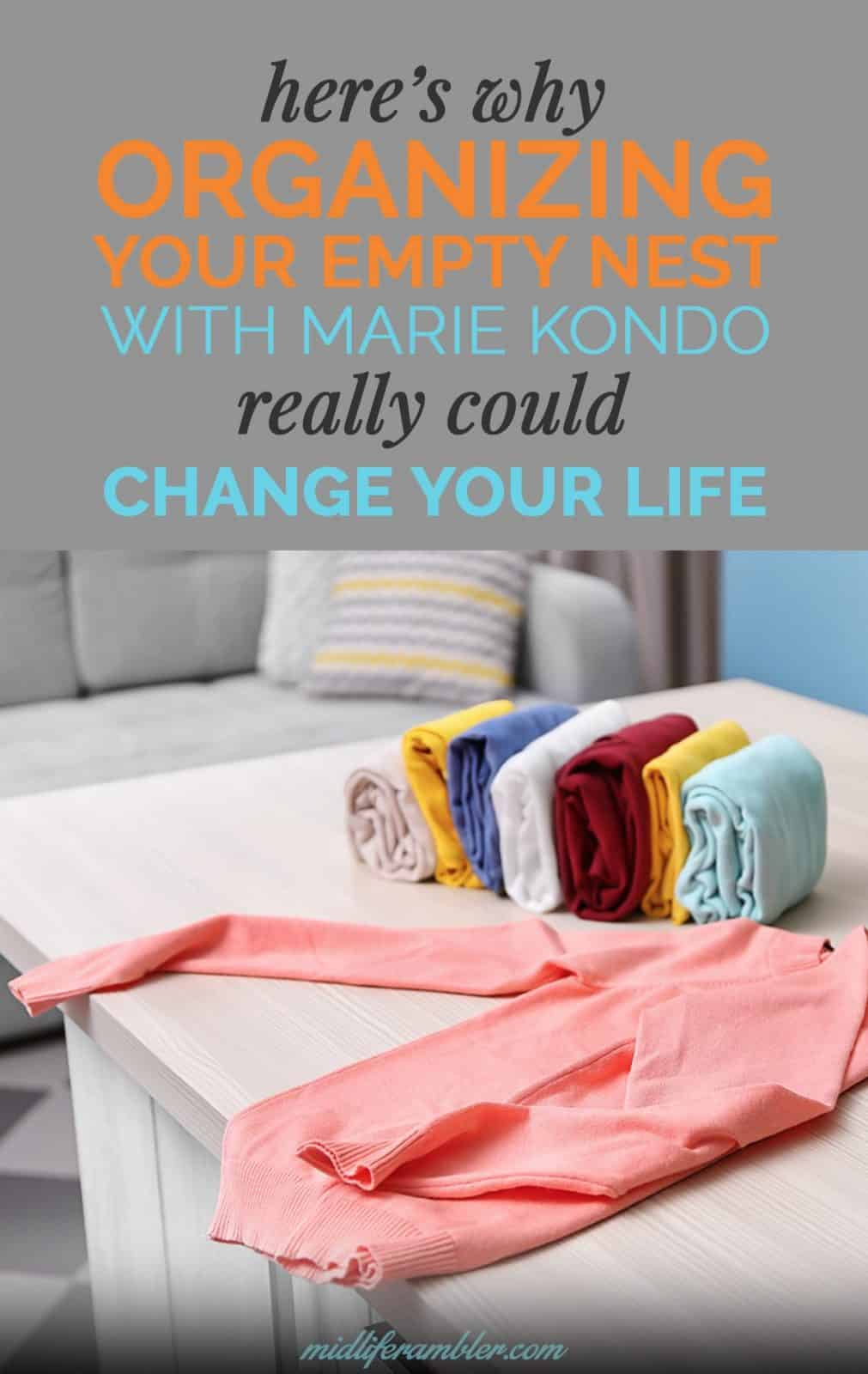 Here's Why Organizing Your Empty Nest with Marie Kondo's Konmari Method Really Could Change Your Life 4