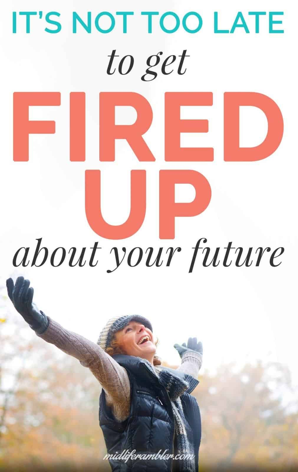 It's not too late to get fired up about your future