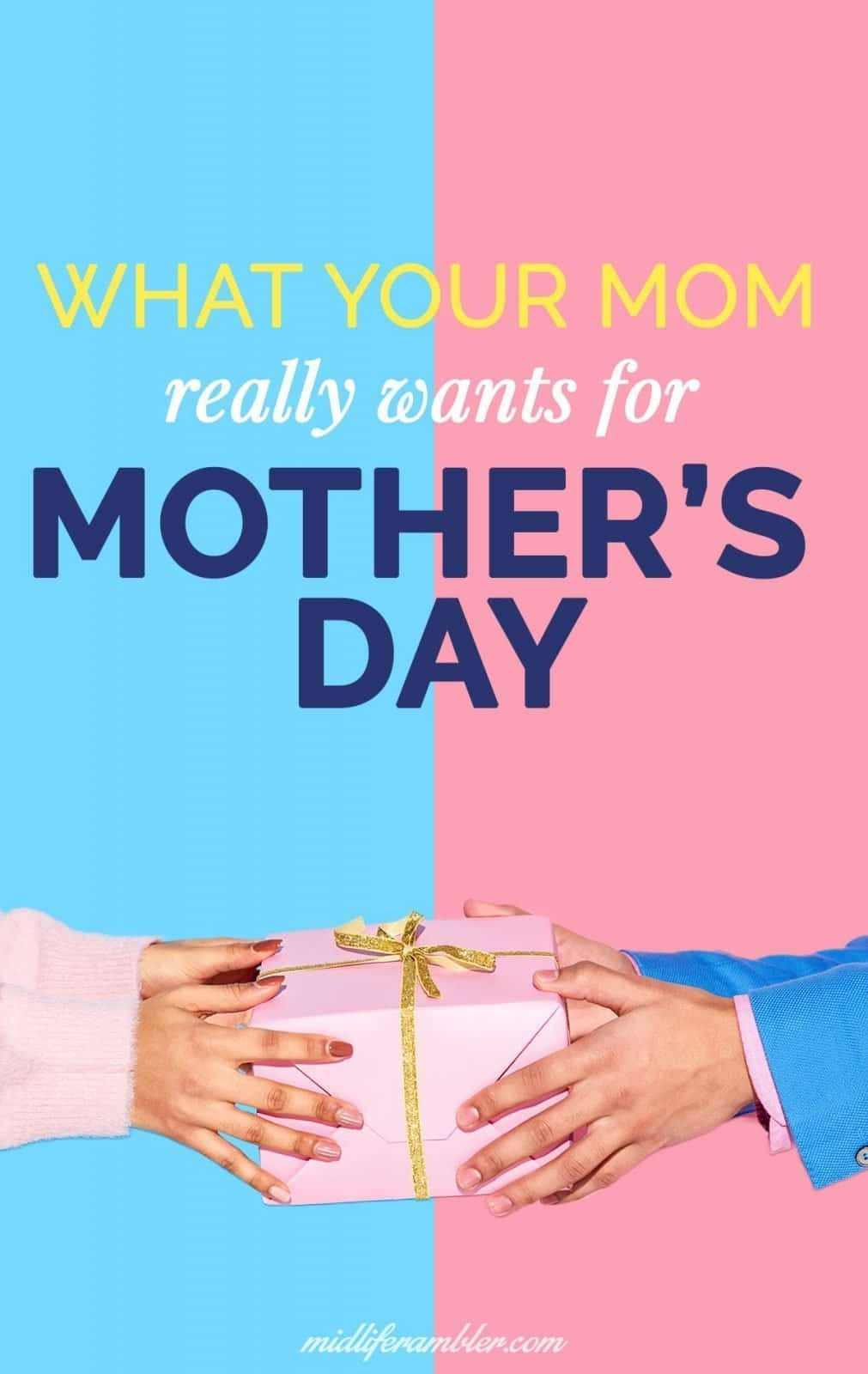 Here's What Your Mom Really Wants for Mother's Day 2