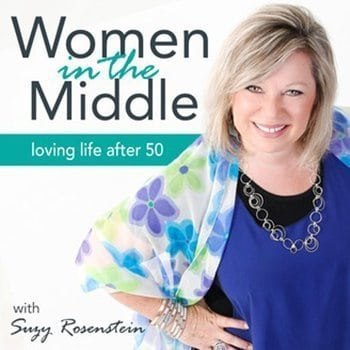 Women in the Middle - In this podcast, life Coach Suzy Rosenstein and her guests share tips on loving your life over 50 and living a joyful life free of regrets.