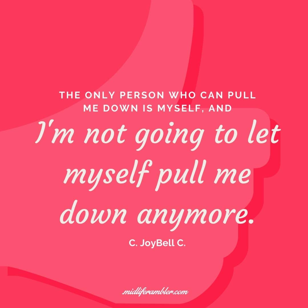 How to Learn to Treat Yourself with Self-Compassion - The only person who can pull me down is myself and I'm not going let myself pull me down anymore. C. JoyBell C.