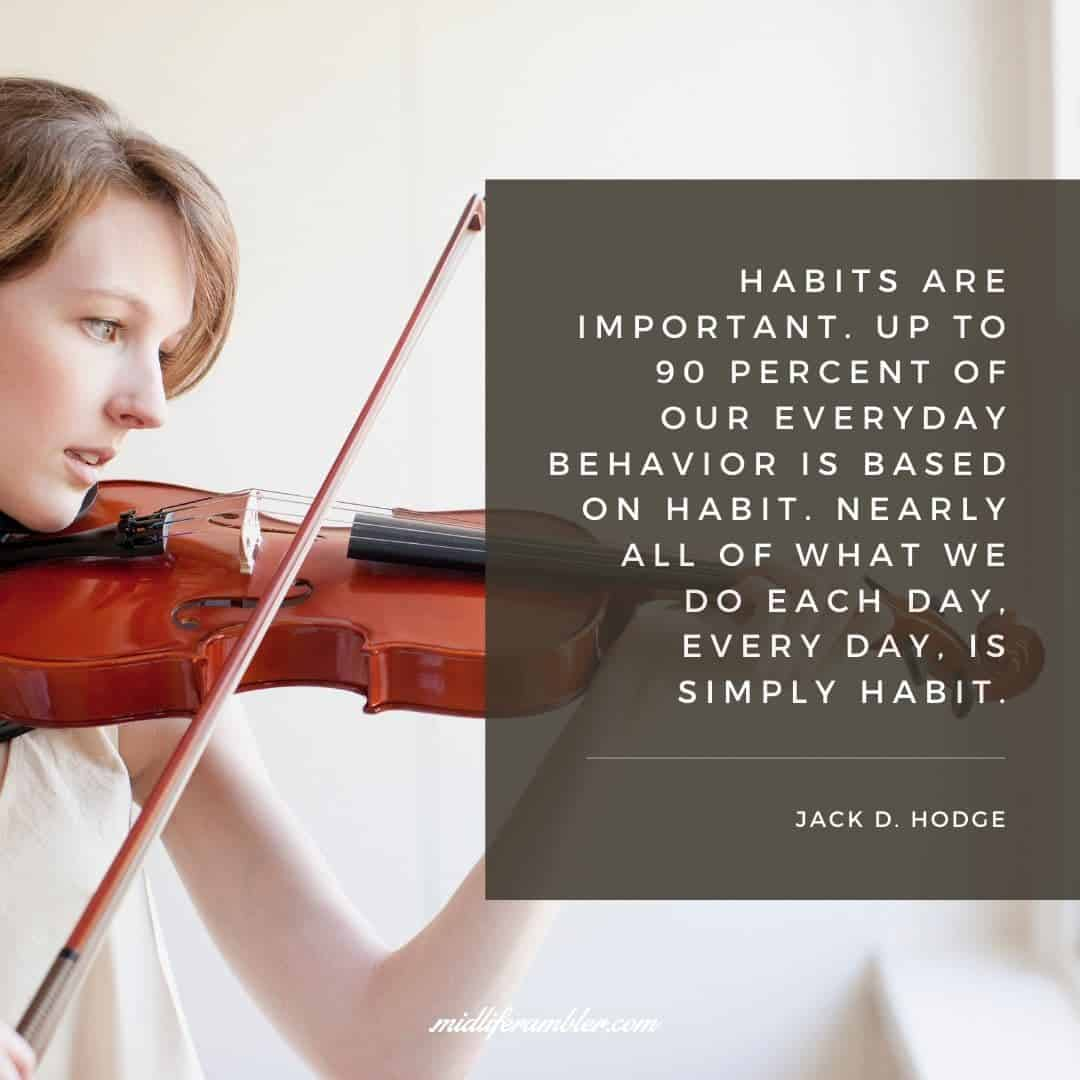 55 Inspirational Quotes for Your Vision Board - Habits are important. Up to 90 percent of our everyday behavior is based on habit. Nearly all of what we do each day, every day, is simply habit. - Jack D. Hodge