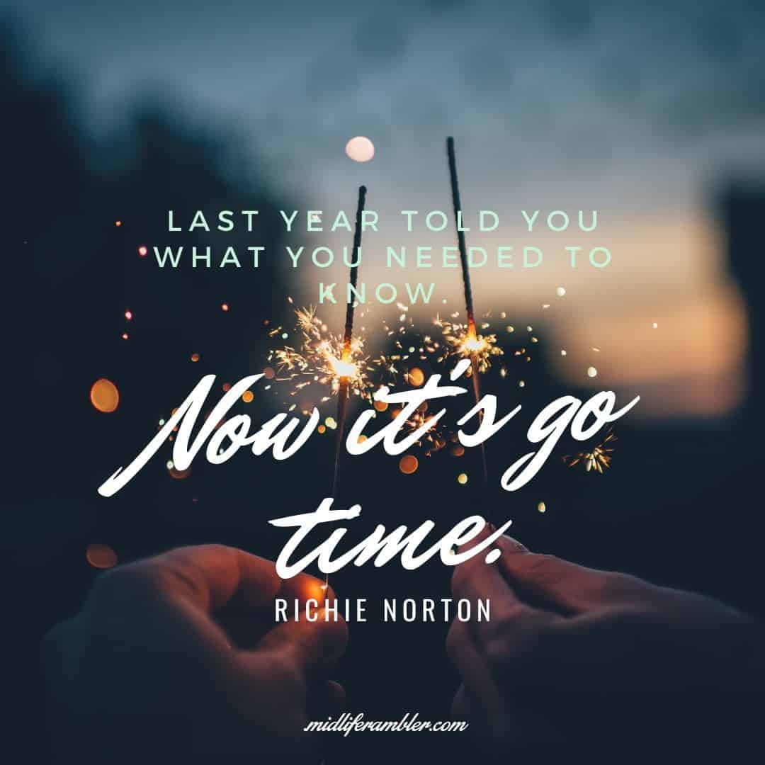 55 Inspirational Quotes for Your Vision Board - Last year told you what you needed to know. Now it's go time. - Richie Norton