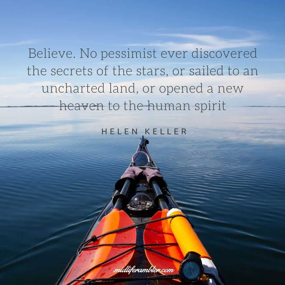 55 Inspirational Quotes for Your Vision Board - Believe. No pessimist ever discovered the secrets of the stars, or sailed to an uncharted land, or opened a new heaven to the human spirit  - Helen Keller