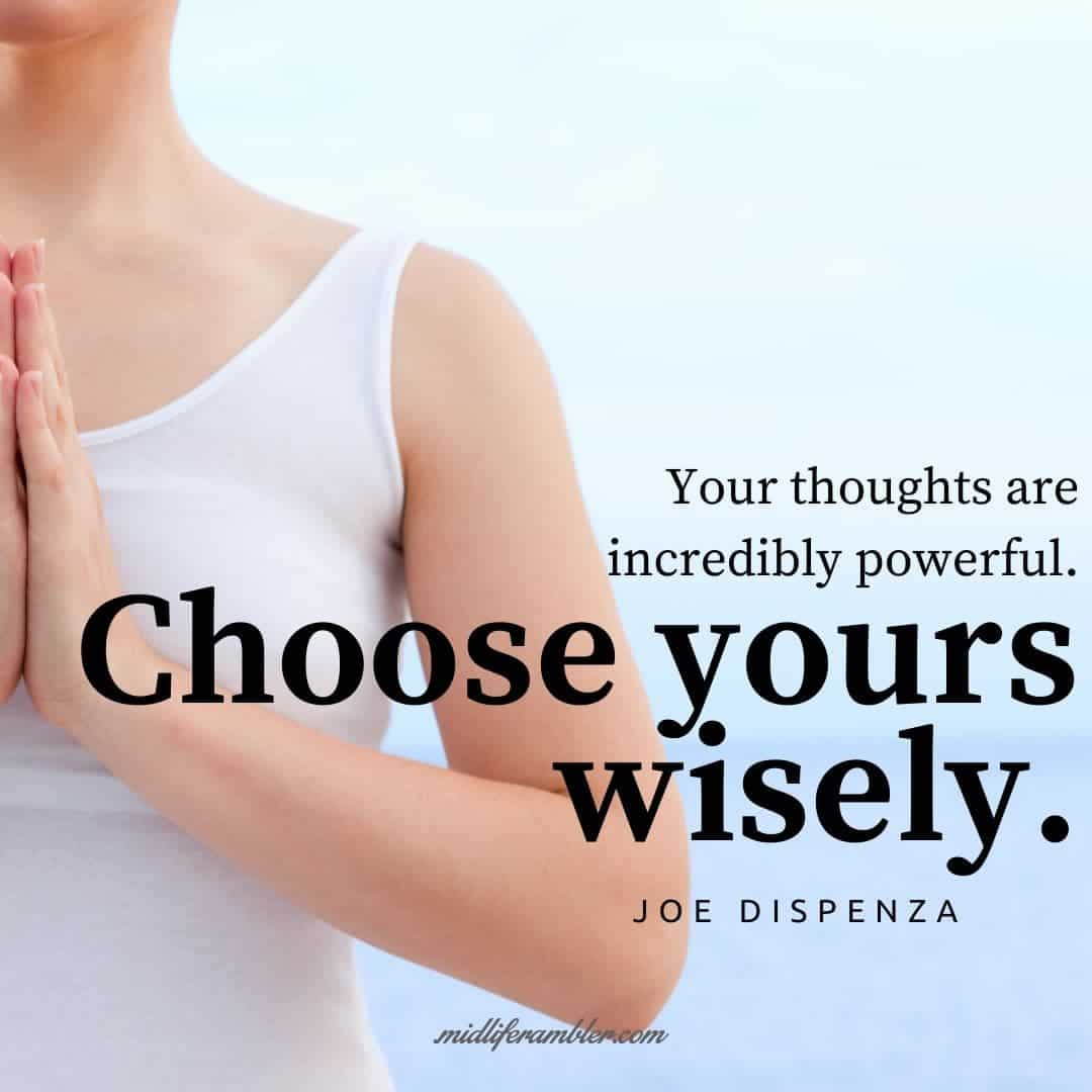 55 Inspirational Quotes for Your Vision Board - Your thoughts are incredibly powerful. Choose yours wisely. - Joe Dispenza