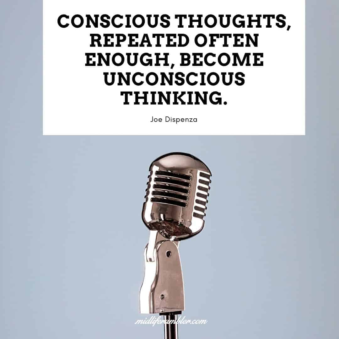 55 Inspirational Quotes for Your Vision Board - Conscious thoughts, repeated often enough, become unconscious thinking. - Joe Dispenza