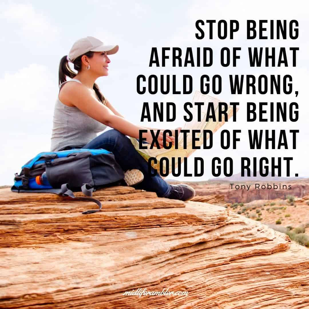 55 Inspirational Quotes for Your Vision Board - Stop being afraid of what could go wrong, and start being excited of what could go right. - Tony Robbins