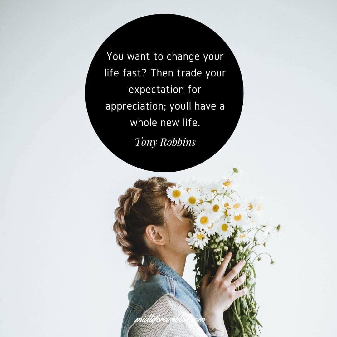 55 Inspirational Quotes for Your Vision Board - You want to change your life fast? Then trade your expectation for appreciation; you'll have a whole new life. - Tony Robbins