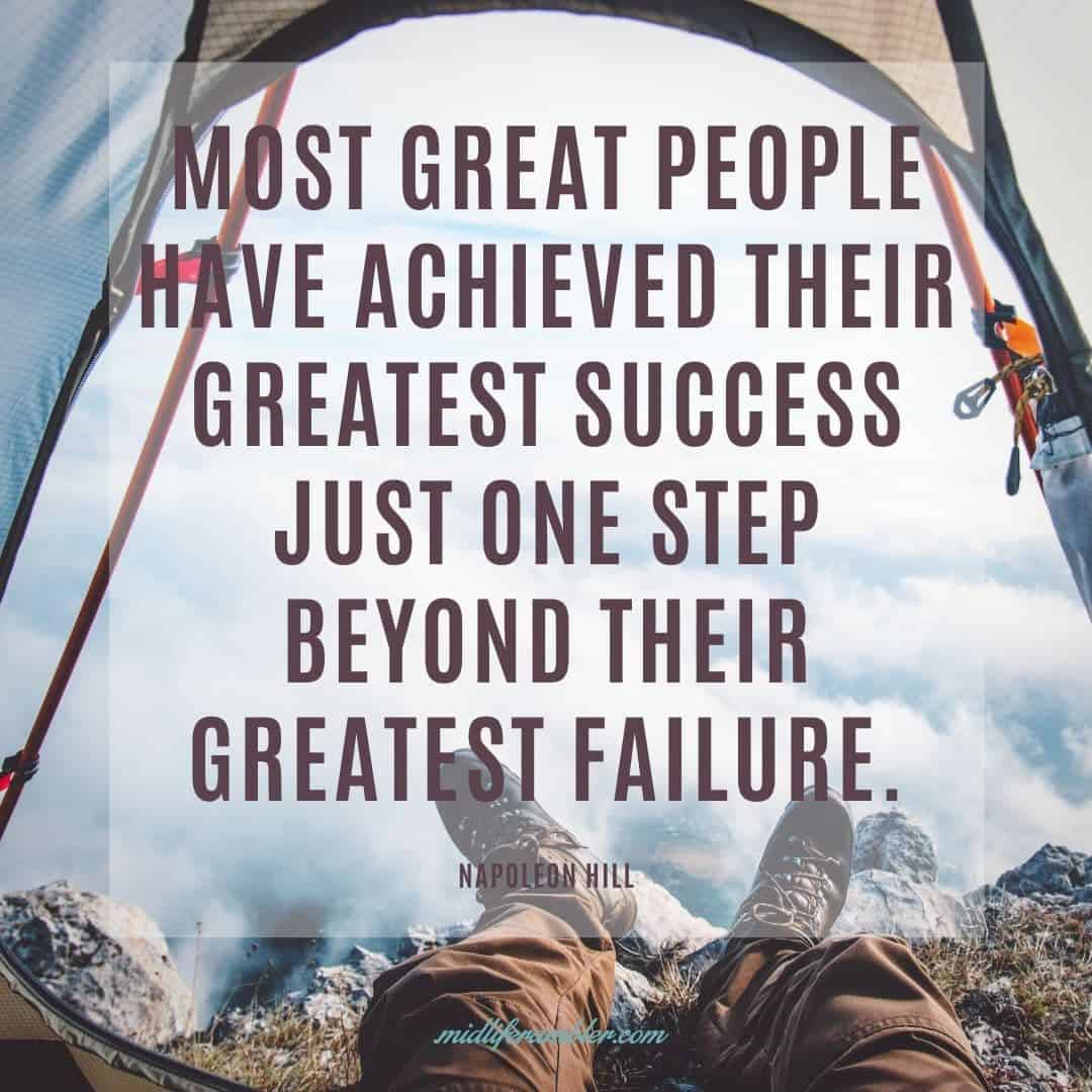 55 Inspirational Quotes for Your Vision Board - Most great people have achieved their greatest success just one step beyond their greatest failure. - Napoleon Hill