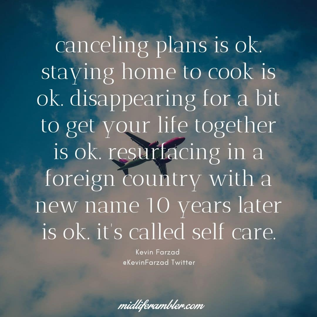 Ten Surprising Signs You Need Self-Care - canceling plans is ok. staying home to cook is ok. disappearing for a bit to get your life together is ok. resurfacing in a foreign country with a new name 10 years later is ok. it's called self care
