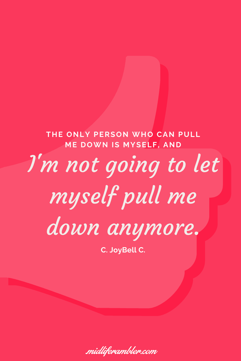 50 Self-Compassion Quotes and Affirmations to Help You Learn to Love and Accept Yourself - The only person who can pull me down is myself and I'm not going to let myself pull me down anymore.  - C. joybell C.