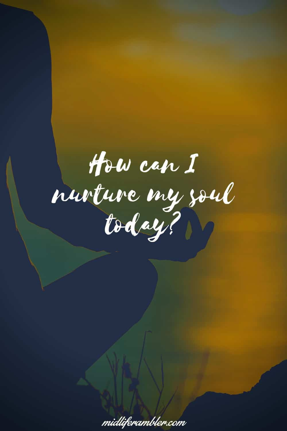 Affirmations for Self-Compassion - How can I nurture my soul today?