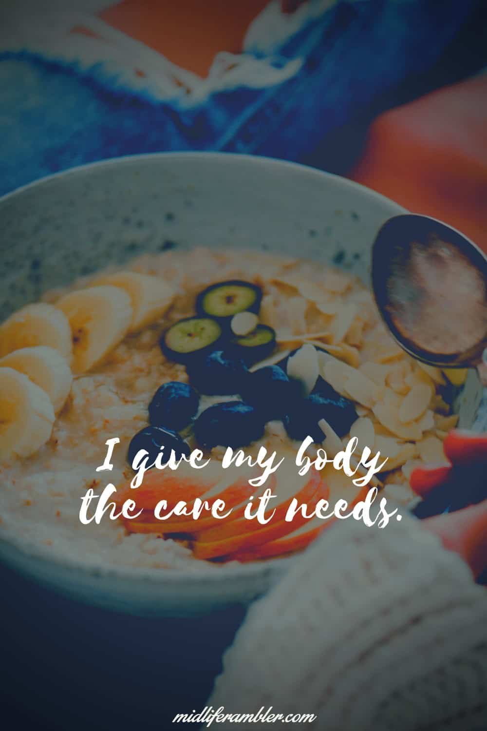 Affirmations for Self-Compassion - I give my body the care it needs.