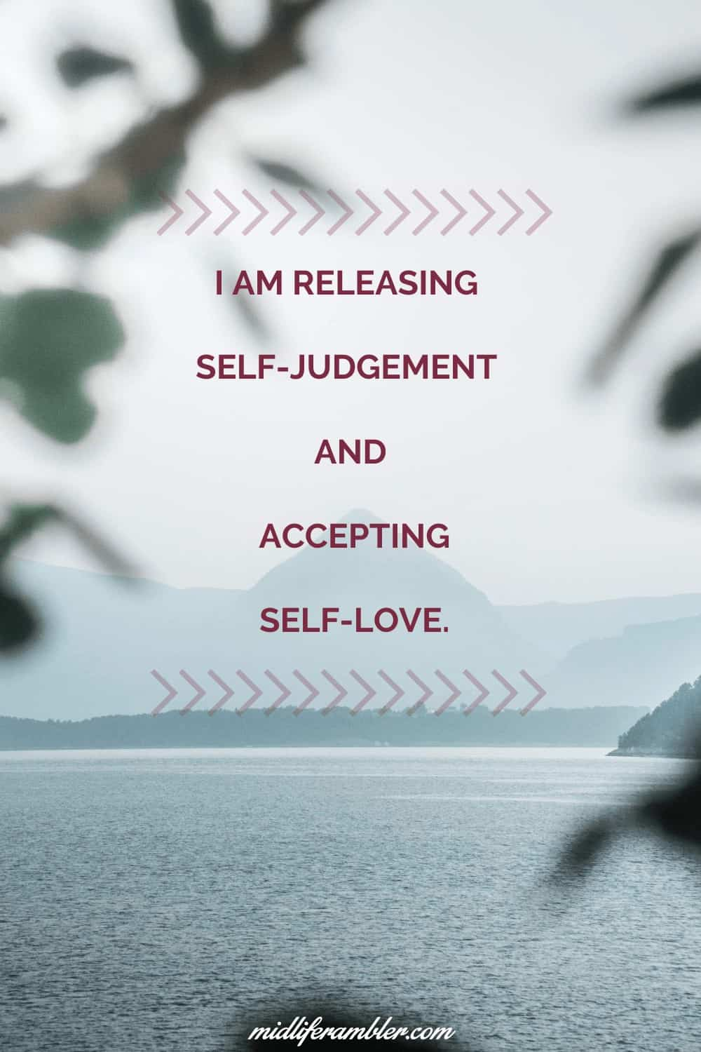 Affirmations for Self-Compassion - I am releasing self-judgement and accepting self-love.