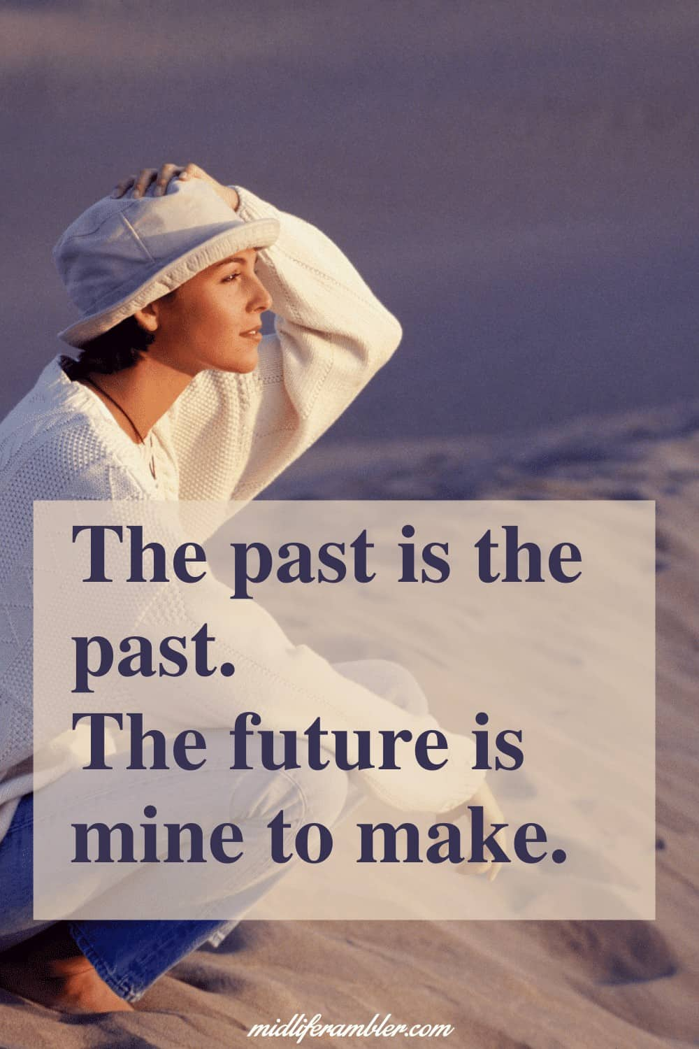 Affirmations for Self-Compassion - The past is the past. The future is mine to make.