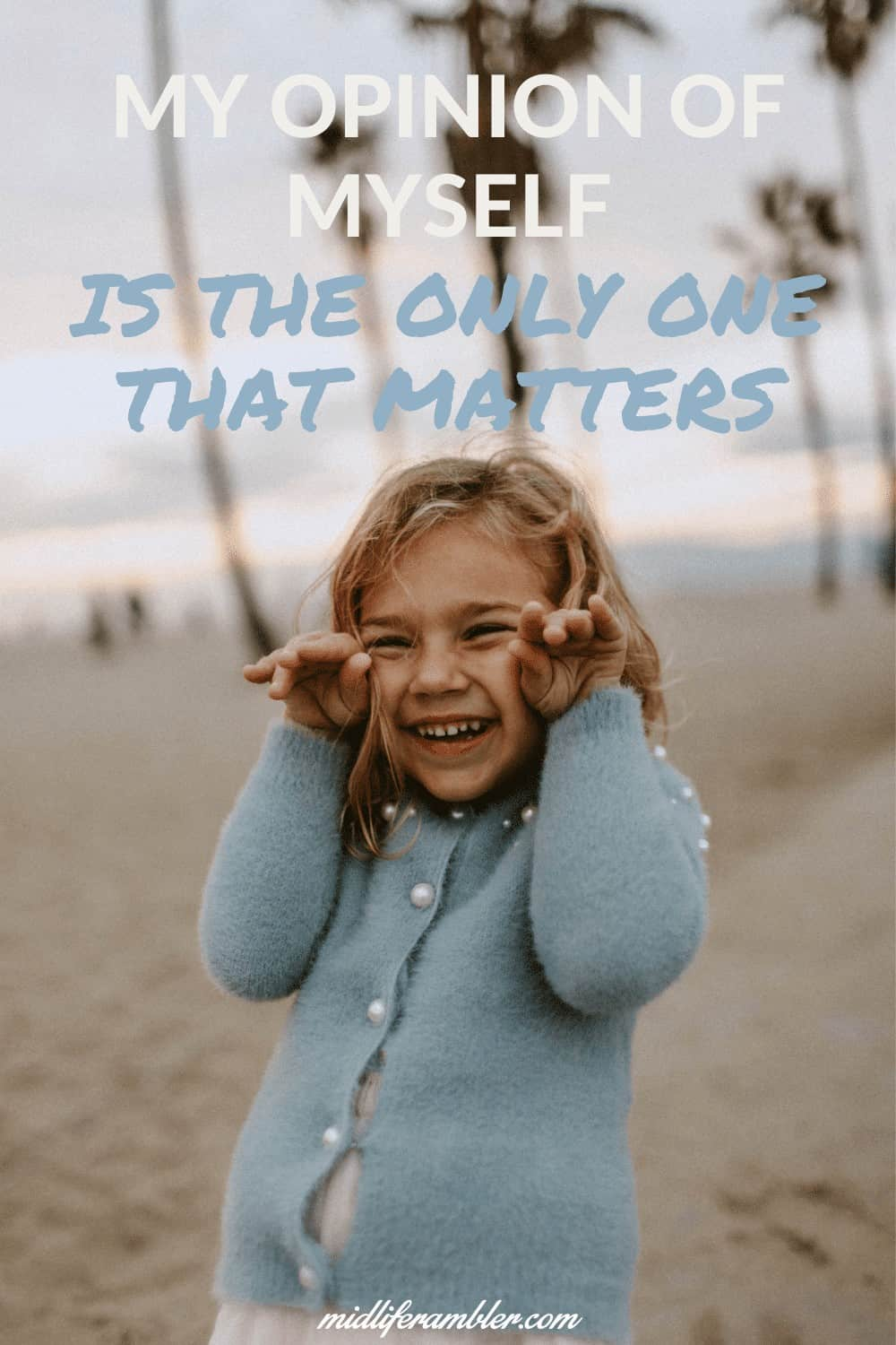 Affirmations for Self-Compassion - My opinion of myself is the only one that matters.