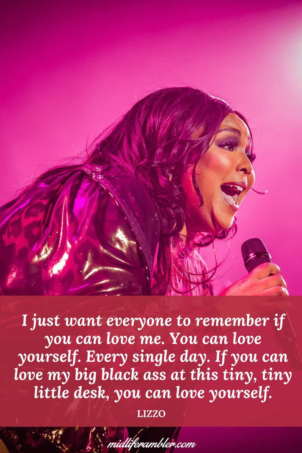 50 Self-Compassion Quotes and Affirmations to Help You Learn to Love and Accept Yourself - I just want everyone to remember if you can love me. You can love yourself. Every single day. If you can love my big black ass at this tiny, tiny little desk, you can love yourself. – Lizzo