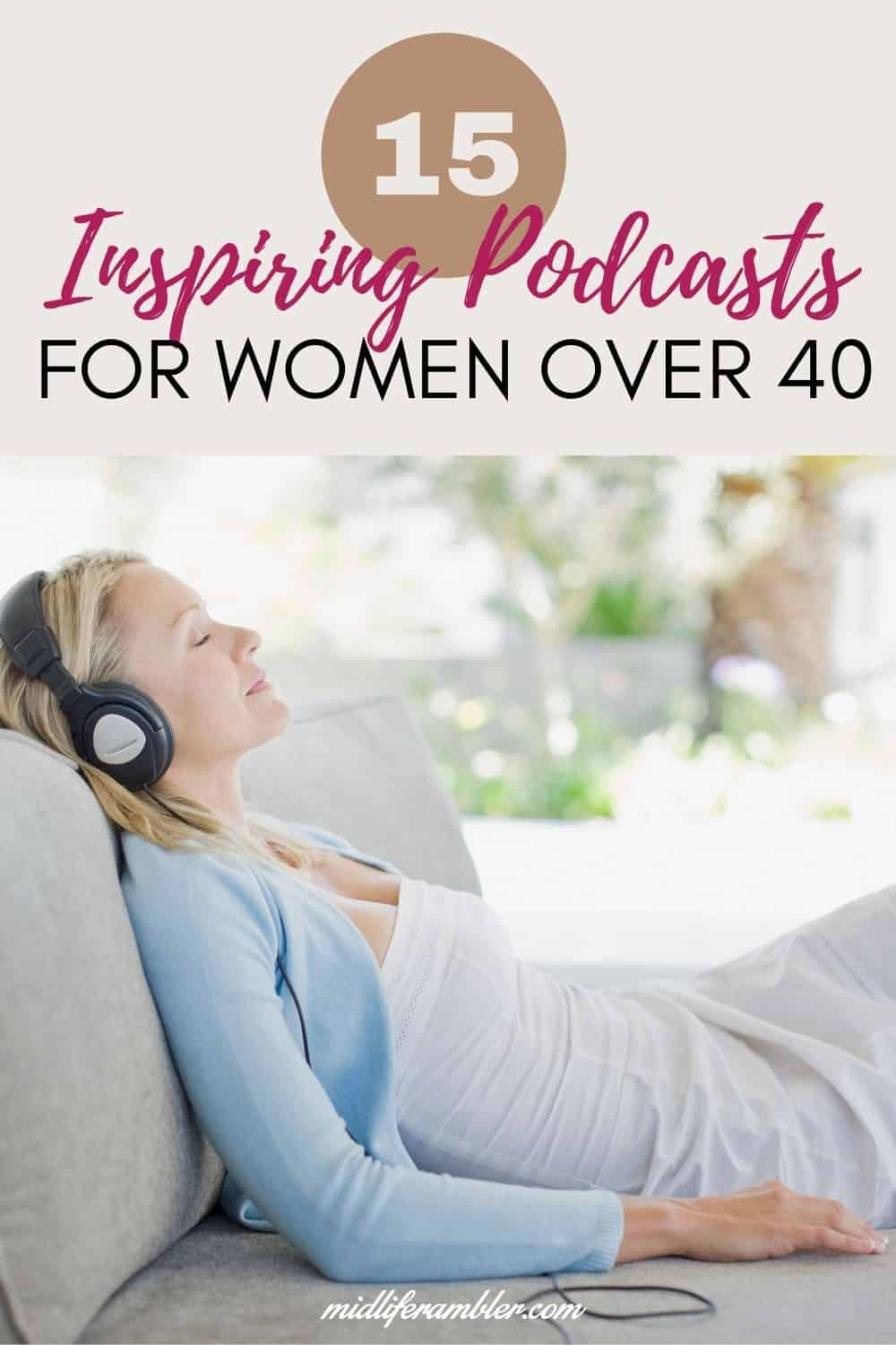 15 Podcasts That are Perfect for Women over 40 7