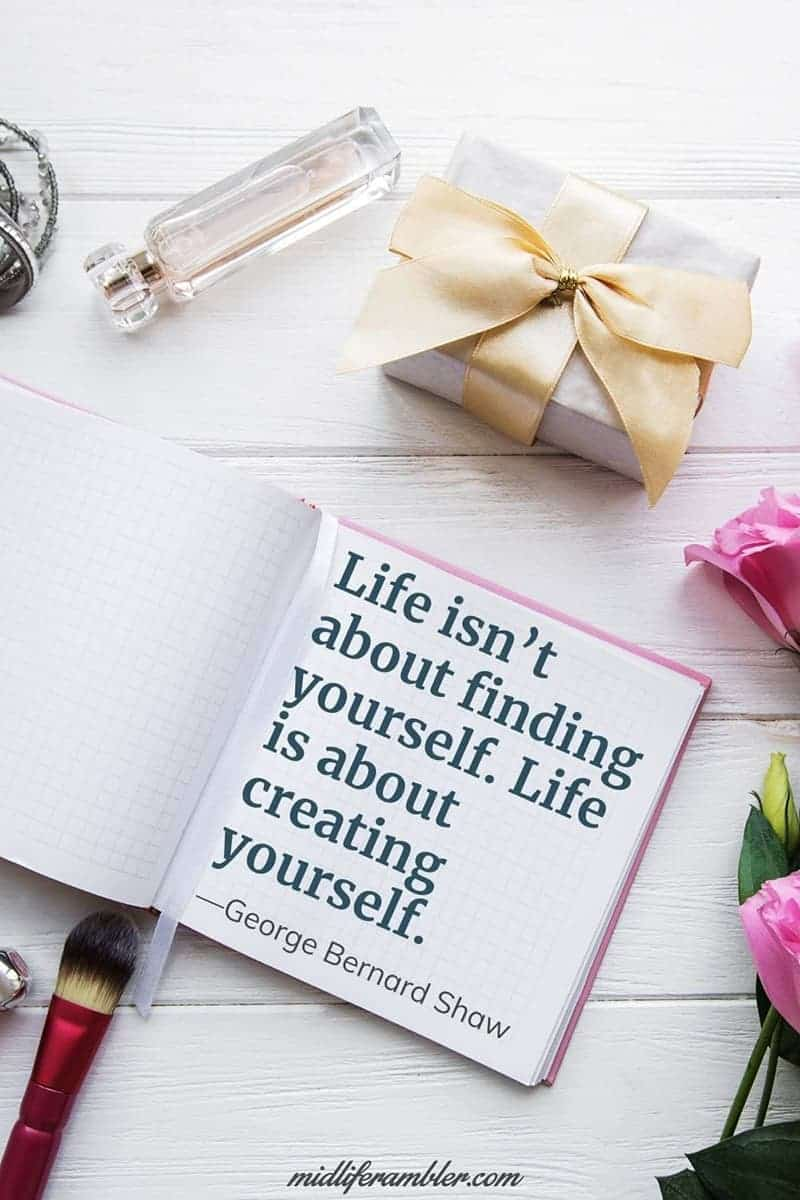 George Bernard Shaw quote - Life isn't about finding yourself. Life is about creating yourself.