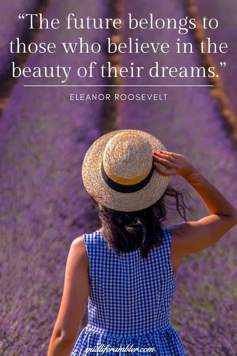 The future belongs to those who believe in the beauty of their dreams - Eleanor Roosevelt