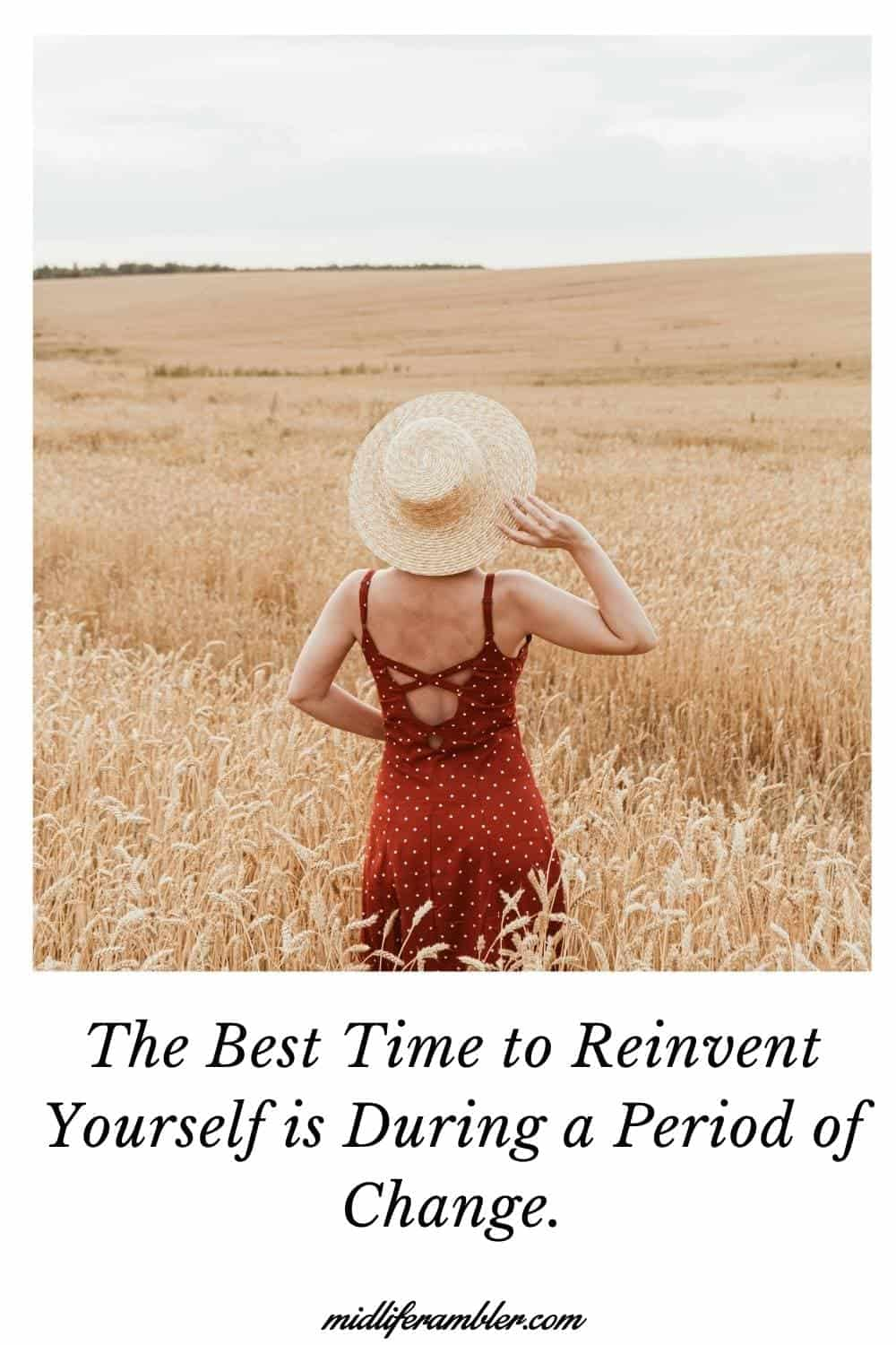 Photo representing the best time to reinvent your life is during a period of change.
