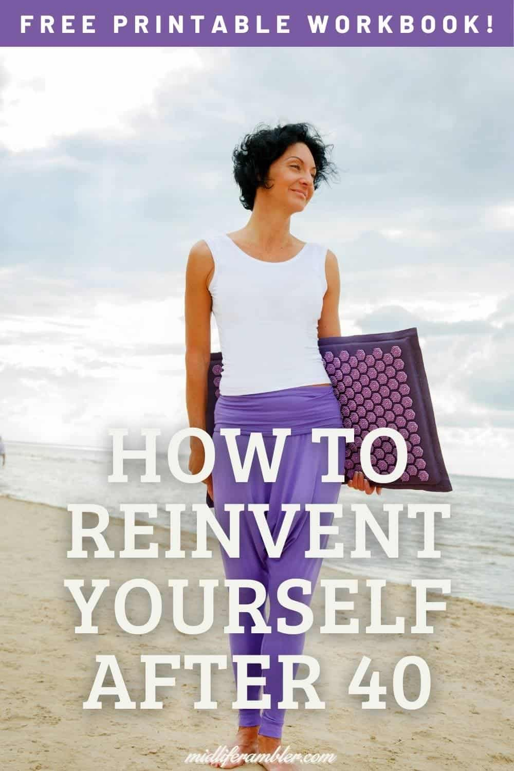 How to Successfully Reinvent Yourself After 40 and Create a Satisfying Second Half of Your Life 1